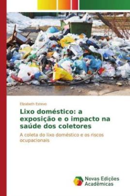 Lixo doméstico: a exposição e o impacto na saúde dos coletores