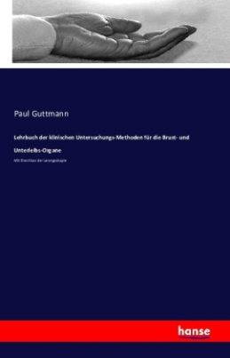 Lehrbuch der klinischen Untersuchungs-Methoden für die Brust- und Unterleibs-Organe