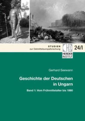 Geschichte der Deutschen in Ungarn. Bd.1