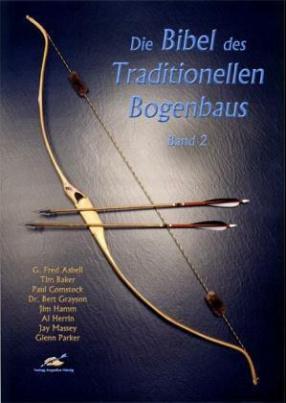 Die Bibel des Traditionellen Bogenbaus. Bd.2