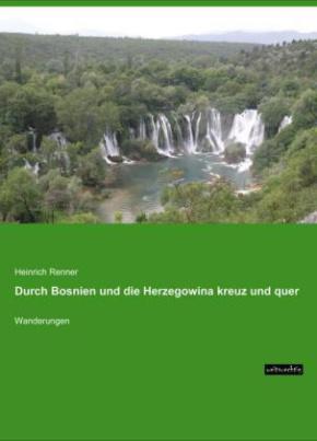 Durch Bosnien und die Herzegowina kreuz und quer