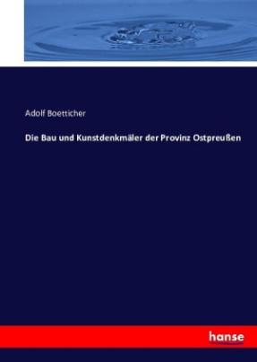 Die Bau und Kunstdenkmäler der Provinz Ostpreußen
