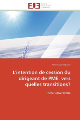L'intention de cession du dirigeant de PME: vers quelles transitions?