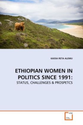 ETHIOPIAN WOMEN IN POLITICS SINCE 1991: