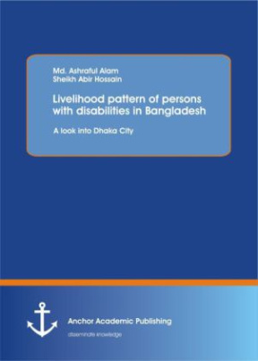 Livelihood pattern of persons with disabilities in Bangladesh. A look into Dhaka City