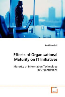 Effects of Organisational Maturity on IT  Initiatives