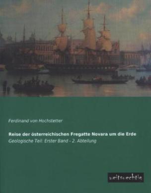 Reise der österreichischen Fregatte Novara um die Erde. Bd.1/2