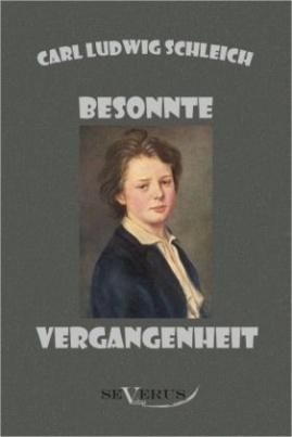 Besonnte Vergangenheit: Lebenserinnerungen 1859 - 1919