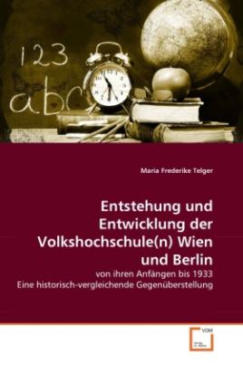 Entstehung und Entwicklung der Volkshochschule(n) Wien und Berlin