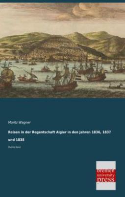 Reisen in der Regentschaft Algier in den Jahren 1836, 1837 und 1838. Bd.2