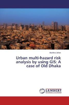 Urban multi-hazard risk analysis by using GIS: A case of Old Dhaka