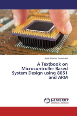A Textbook on Microcontroller Based System Design using 8051 and ARM