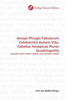 Aesopi Phrygis Fabularum Celeberrimi Autoris Vita, Fabellae Aesopicae Plures Quadringentis