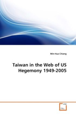 Taiwan in the Web of US Hegemony 1949-2005