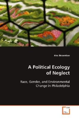 A Political Ecology of Neglect