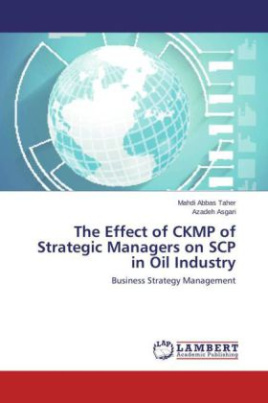 The Effect of CKMP of Strategic Managers on SCP in Oil Industry