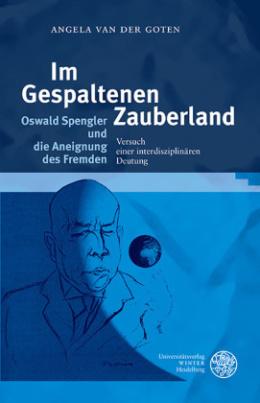 Im Gespaltenen Zauberland. Oswald Spengler und die Aneignung des Fremden