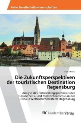 Die Zukunftsperspektiven der touristischen Destination Regensburg