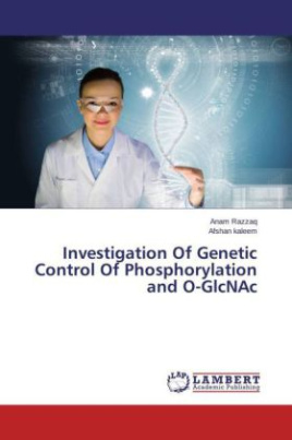Investigation Of Genetic Control Of Phosphorylation and O-GlcNAc