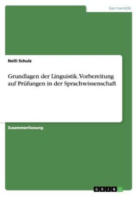 Grundlagen der Linguistik. Vorbereitung auf Prüfungen in der Sprachwissenschaft