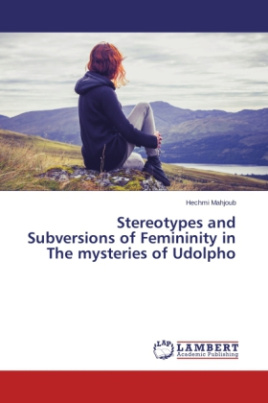 Stereotypes and Subversions of Femininity in The mysteries of Udolpho