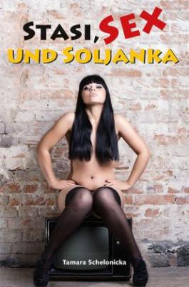 Stasi, Sex und Soljanka