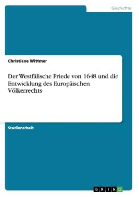 Der Westfälische Friede von 1648 und die Entwicklung des Europäischen Völkerrechts