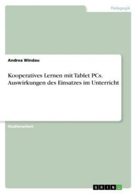 Kooperatives Lernen mit Tablet PCs. Auswirkungen des Einsatzes im Unterricht