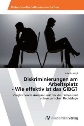 Diskriminierungen am Arbeitsplatz - Wie effektiv ist das GlBG?