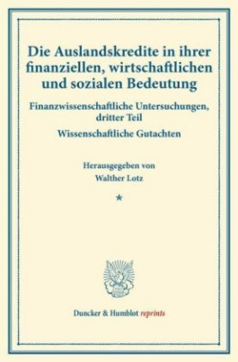 Die Auslandskredite in ihrer finanziellen, wirtschaftlichen und sozialen Bedeutung.