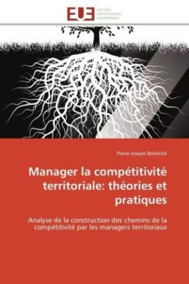 Manager la compétitivité territoriale: théories et pratiques