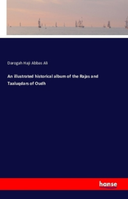 An illustrated historical album of the Rajas and Taaluqdars of Oudh