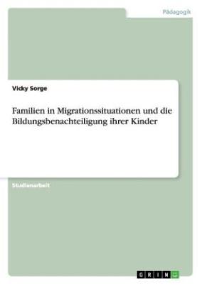 Familien in Migrationssituationen und die Bildungsbenachteiligung ihrer Kinder