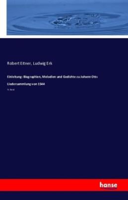 Einleitung: Biographien, Melodien und Gedichte zu Johann Otts Liedersammlung von 1544