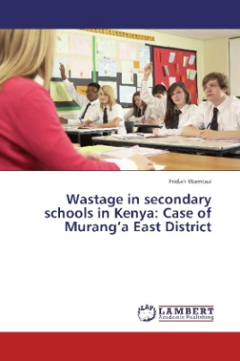 Wastage in secondary schools in Kenya: Case of Murang a East District