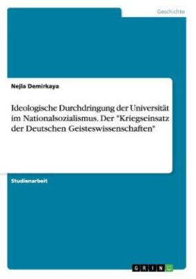 """Ideologische Durchdringung der Universität im Nationalsozialismus. Der """"Kriegseinsatz der Deutschen Geisteswissenschaften"""""""