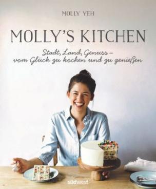 Molly's Kitchen - Stadt, Land, Genuss - vom Glück zu kochen und zu genießen