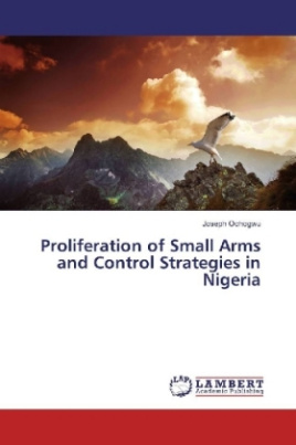 Proliferation of Small Arms and Control Strategies in Nigeria