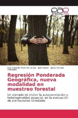 Regresión Ponderada Geográfica, nueva modalidad en muestreo forestal