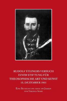 Rudolf Steiners Versuch einer Stiftung für theosophische Art und Kunst 15. Dezember 1911