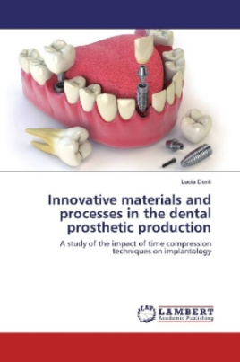 Innovative materials and processes in the dental prosthetic production