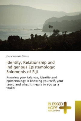 Identity, Relationship and Indigenous Epistemology: Solomonis of Fiji