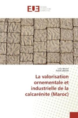 La valorisation ornementale et industrielle de la calcarénite (Maroc)