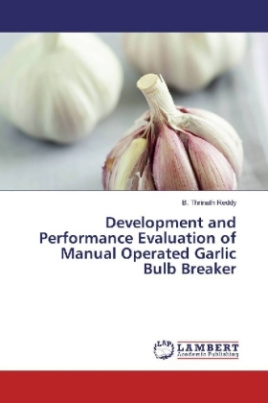 Development and Performance Evaluation of Manual Operated Garlic Bulb Breaker