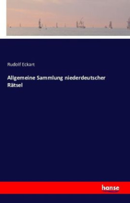 Allgemeine Sammlung niederdeutscher Rätsel