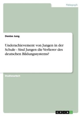 Underachievement von Jungen in der Schule - Sind Jungen die Verlierer des deutschen Bildungssystems?