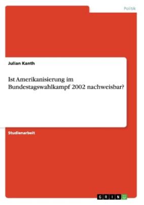 Ist Amerikanisierung im Bundestagswahlkampf 2002 nachweisbar?