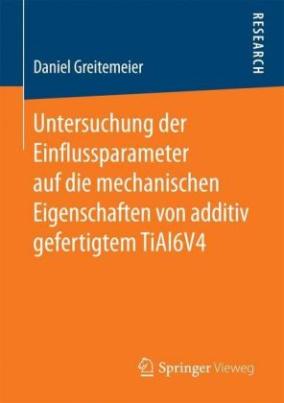 Untersuchung der Einflussparameter auf die mechanischen Eigenschaften von additiv gefertigtem TiAl6V4