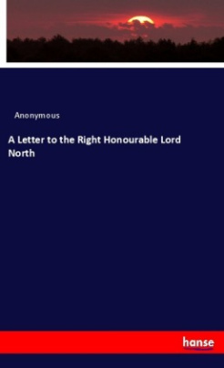 A Letter to the Right Honourable Lord North