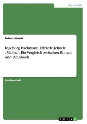 Ingeborg Bachmann, Elfriede Jelinek:  Malina - Ein Vergleich zwischen Roman und Drehbuch
